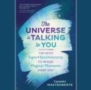 The Universe is Talking to You : Tap into Signs & Synchronicity to Reveal Magical Moments Every Day - eAudiobook