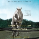 The Eighty-Dollar Champion : Snowman, The Horse That Inspired a Nation - eAudiobook