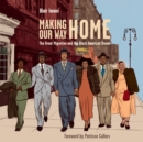Making Our Way Home : The Great Migration and the Black American Dream - eAudiobook