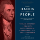 In the Hands of the People : Thomas Jefferson on Equality, Faith, Freedom, Compromise, and the Art of Citizenship - eAudiobook