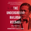 The Underground Railroad Records : Narrating the Hardships, Hairbreadth Escapes, and Death Struggles of Slaves in Their Efforts for Freedom - eAudiobook