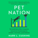 Pet Nation : The Love Affair That Changed America - eAudiobook