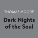 Dark Nights of the Soul : A Guide to Finding Your Way Through Life's Ordeals - eAudiobook