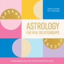 Astrology for Real Relationships : Understanding You, Me, and How We All Get Along - eAudiobook