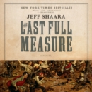 The Last Full Measure : A Novel of the Civil War - eAudiobook