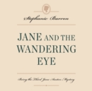 Jane and the Wandering Eye : Being the Third Jane Austen Mystery - eAudiobook