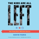 The Kids Are All Left : How Young Voters Will Unite America - eAudiobook