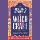 Healing Power of Witchcraft : A New Witch's Guide to Rituals and Spells to Renew Yourself and Your World - eAudiobook