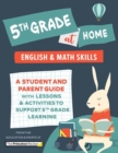 5th Grade at Home : A Student and Parent Guide with Lessons and Activities to Support 5th Grade Learning (Math & English Skills) - Book