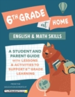 6th Grade at Home : A Student and Parent Guide with Lessons and Activities to Support 6th Grade Learning (Math & English Skills) - Book