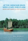 Up the Missouri River with Lewis and Clark : From Camp Dubois to the Bad River - eBook