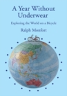 A Year Without Underwear : Exploring the World on a Bicycle - eBook