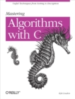 Mastering Algorithms with C : Useful Techniques from Sorting to Encryption - eBook