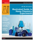 Illustrated Guide to Home Chemistry Experiments : All Lab, No Lecture - Book