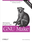 Managing Projects with GNU Make : The Power of GNU Make for Building Anything - eBook