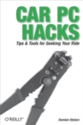Car PC Hacks : Tips & Tools for Geeking Your Ride - eBook
