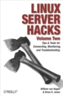 Linux Server Hacks, Volume Two : Tips & Tools for Connecting, Monitoring, and Troubleshooting - eBook