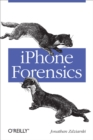 iPhone Forensics : Recovering Evidence, Personal Data, and Corporate Assets - eBook