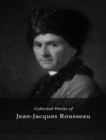 The Complete Works of Jean-Jacques Rousseau - eBook