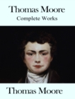 The Complete Works of Thomas Moore - eBook