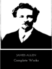 The Complete Works of James Allen - eBook