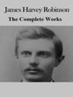 The Complete Works of James Harvey Robinson - eBook