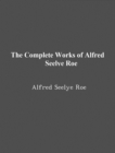 The Complete Works of Alfred Seelye Roe - eBook