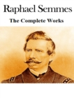 The Complete Works of Raphael Semmes - eBook