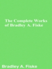 The Complete Works of Bradley A. Fiske - eBook