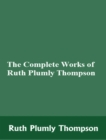 The Complete Works of Ruth Plumly Thompson - eBook