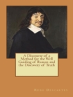 A Discourse of a Method for the Well Guiding of Reason and the Discovery of Truth in the Sciences - eBook