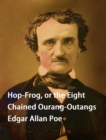 Hop-Frog, or the Eight Chained Ourang-Outangs - eBook