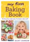 My First Baking Book : 50 recipes for kids to make and eat! - eBook