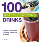 100 Health-Boosting Drinks : Juices, smoothies, coolers, infusions and soups - eBook