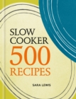 Slow Cooker: 500 Recipes - eBook