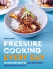 Pressure Cooking Every Day : 80 modern recipes for stovetop pressure cooking - Book
