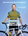 How to Ride a Bike : From Starting Out to Peak Performance - eBook