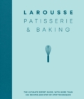 Larousse Patisserie and Baking : The ultimate expert guide, with more than 200 recipes and step-by-step techniques