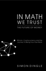 In Math We Trust : Bitcoin, Cryptocurrency and the Journey To Being Your Own Bank - eBook