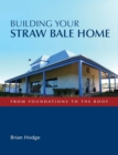 Building Your Straw Bale Home : From Foundations to the Roof - eBook