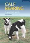 Calf Rearing : A Practical Guide - eBook