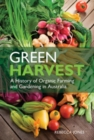Green Harvest : A History of Organic Farming and Gardening in Australia - eBook