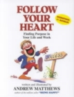 Follow Your Heart : Finding a Purpose in Your Life and Work - Book