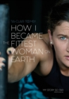 How I Became the Fittest Woman on Earth : My Story So Far - Book