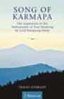 Song of Karmapa : The Aspiration of the Mahamudra of True Meaning by Lord Rangjung Dorje - Book