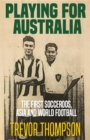 Playing for Australia : The First Socceroos, Asia and World Football - eBook