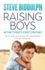 Raising Boys in the 21st Century : How to help our boys become open-hearted, kind and strong men - eBook