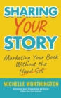 Sharing Your Story : Marketing Your Book Without The Hard Sell - eBook