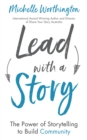 Lead With a Story : The Power of Storytelling to Build Community - eBook