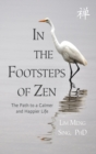 In the Footsteps of Zen : The Path to a Calmer and Happier Life - Book